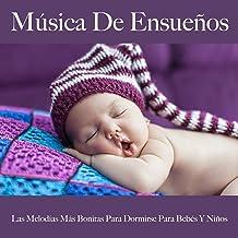 Música De Ensueños: Las Melodías Más Bonitas Para Dormirse Para Bebés Y Niños: Classical Music Dreams - La Mejor Música Para Relajarse