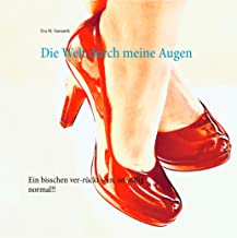 Die Welt durch meine Augen: Ein bisschen ver-rückt sein, ist völlig normal!! (German Edition)