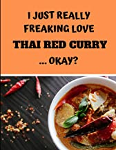 I Just Really Freaking Love Thai Red Curry ... Okay?: Lined Journal Notebook