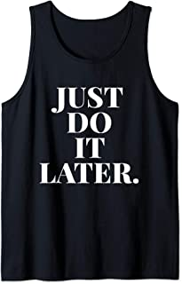 CUTE JUST DO IT LATER Tank Top