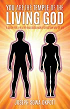 YOU ARE THE TEMPLE OF THE LIVING GOD: A GUIDE FOR A HEALTHY AND SUSTAINABLE CHRISTIAN WAY OF LIFE