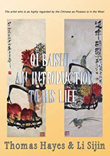 Qi Baishi: An Introduction to his Life and Art: The artist who is as highly regarded by the Chinese as Picasso is in the West