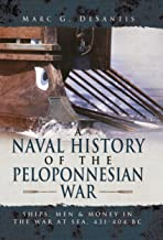 A Naval History of the Peloponnesian War: Ships, Men and Money in the War at Sea, 431-404 BC