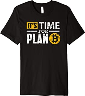 Bitcoin Clothes It's Time For Plan B Bitcoin BTC Gifts Premium T-Shirt