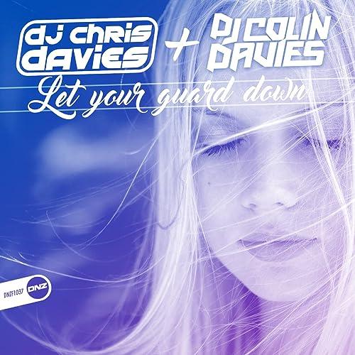 DJ Chris Davies + DJ Colin Davies - Let Your Guard Down