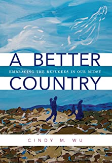 A Better Country: Embracing the Refugees in Our Midst