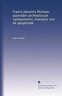 Fratris Johannis Pecham, quondam archiepiscopi cantuariensis, tractatus tres de paupertate