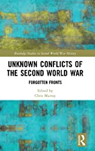 Unknown Conflicts of the Second World War: Forgotten Fronts (Routledge Studies in Second World War History)
