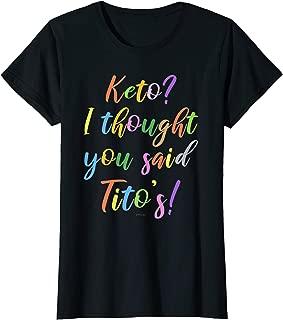 Womens Keto Diet Gift Keto I Thought You Said Tito's Shirt