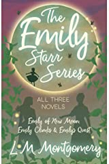 The Emily Starr Series; All Three Novels - Emily of New Moon, Emily Climbs and Emily's Quest Kindle Edition