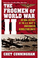 The Frogmen of World War II: An Oral History of the U.S. Navy's Underwater Demolition Teams Kindle Edition