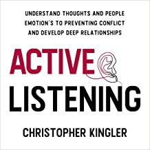 Active Listening: Understand Thoughts and People Emotion's to Preventing Conflict and Develop Deep Relationships