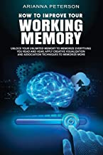 How to Improve Your Working Memory: Unlock Your Unlimited Memory to Memorize Everything You Read and Hear, Apply Creative ...