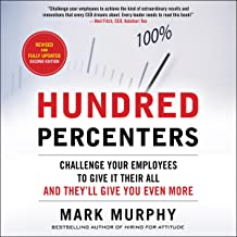 Hundred Percenters, Second Edition: Challenge Your Employees to Give It Their All, and They'll Give You Even More