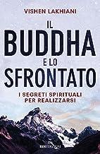 Il Buddha e lo sfrontato. I segreti spirituali per realizzarsi