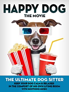 Happy Dog: The Movie - The Ultimate Dog Sitter with Soothing Music