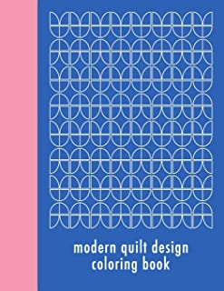 Modern Quilt Design Coloring Book: 50 Unique Geometric Patterns Waiting for You to Add Your Creative Expression