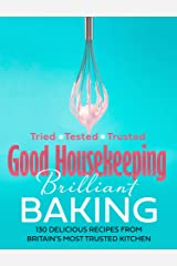 Good Housekeeping Brilliant Baking: 130 Delicious Recipes from Britain's Most Trusted Kitchen Kindle Edition