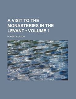 A Visit to the Monasteries in the Levant (Volume 1)