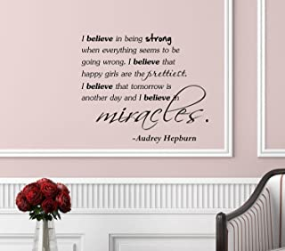 #2 I believe in being strong when everything seems to be going wrong. I believe that happy girls are the prettiest. I believe that tomorrow is another day and I believe in miracles. -Audrey Hepburn Vinyl Wall Art Inspirational Quotes and Saying Home Decor Decal Sticker Steamss