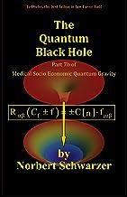 The Quantum Black Hole: Part 7b of Medical Socio-Economic Quantum Gravity