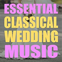 Essential Classical Wedding Music: The Very Best Songs for Walking Down the Aisle, the Ceremony & Church with the Wedding March, Canon in D, Bridal March, Mozart, Vivaldi & More!