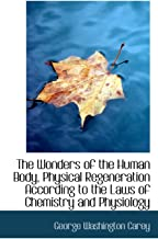 The Wonders of the Human Body, Physical Regeneration According to the Laws of Chemistry and Physiolo