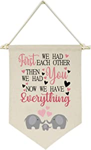First We Had Each Other Then We Had You,Now We Have Everything - Canvas Hanging Flag Banner Wall Sign Decor Gift for Baby Kids Girl Boy Nursery Teen Room Front Door - Elephant Dad Mom Child