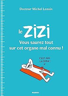 Le ZIZI : vous saurez tout sur cet organe mal connu ! (Hors collection bien-être) (French Edition)