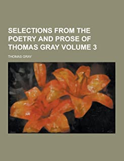 Selections from the Poetry and Prose of Thomas Gray Volume 3