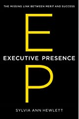 Executive Presence: The Missing Link Between Merit and Success Kindle Edition