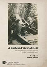 A Postcard View of Hell: One Doughboy's Souvenir Album of the First World War (Critical Media Studies)