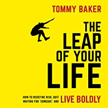 The Leap of Your Life: How to Redefine Risk, Quit Waiting for 'Someday', and Live Boldly