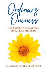 Ordinary Oneness: The Simplicity of Everyday Love, Grace and Hope (Expansion) Kindle Edition