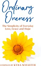 Ordinary Oneness: The Simplicity of Everyday Love, Grace and Hope (Expansion)