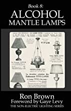 Book 8:  Alcohol Mantle Lamps (The Non-Electric Lighting Series) (Volume 8)