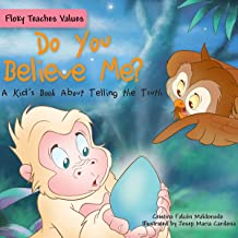 Do You Believe Me?: A Kid's Book about Telling the Truth (Floky Teaches Values)