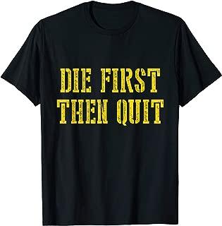 die first then quit shirt