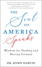 The Soul of America Speaks: Wisdom for Healing and Moving Forward