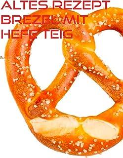 Altes Rezept Brezel mit Hefe Teig: knusprige Salzbrezeln selber backen