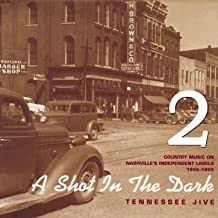 A Shot in the Dark - Tennessee Jive - Country Music on Nashville's Independent Labels 1945-1955, Vol. 2