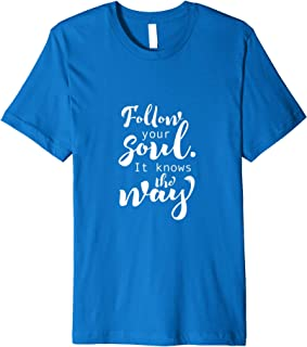 Follow Your Soul It Knows The Way   T-Shirt & Gift S000135