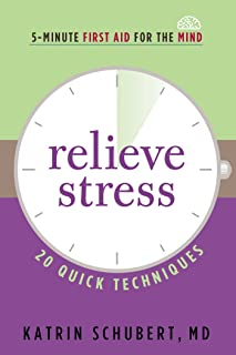 Relieve Stress: 20 Quick Techniques (5-Minute First Aid for the Mind)