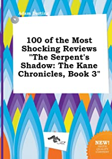 100 of the Most Shocking Reviews the Serpent's Shadow: The Kane Chronicles, Book 3
