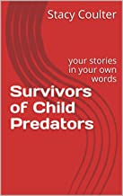 Survivors of Child Predators: your stories in your own words (Become Educated about Pedophiles Book 2)