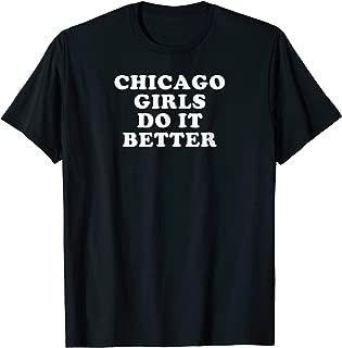 Chicago Girls Do It Better Shirt Chicago, IL T-Shirt