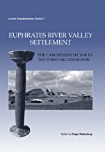 Euphrates River Valley Settlement: The Carchemish Sector in the Third Millennium BC (Levant Supplementary Series)