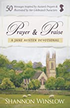 Prayer and Praise - a Jane Austen Devotional: 50 Messages Inspired by Her Prayers & Illustrated by Her Celebrated Characters