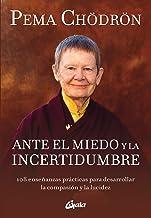 Ante el miedo y la incertidumbre. 108 enseñanzas prácticas para desarrollar la compasión y la lucidez (Budismo tibetano)