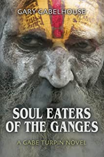 Soul Eaters of the Ganges - A Gabe Turpin Novel